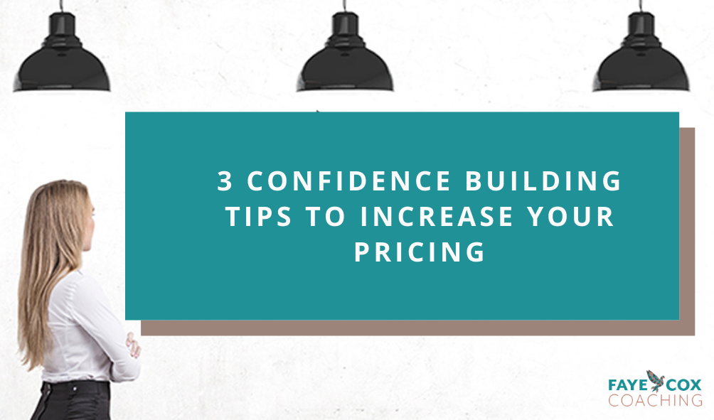 3 Confidence Building Tips to Increase Your Pricing